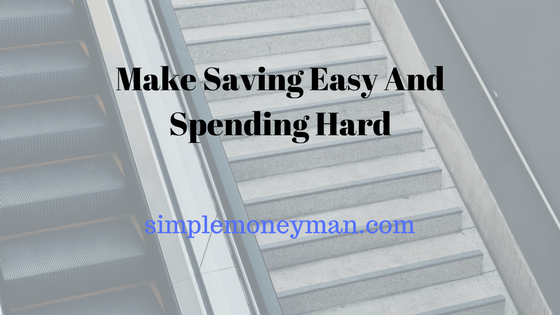 Make Saving Easy and Spending Hard simple money man