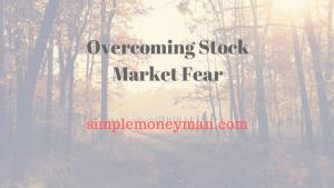 Overcoming Stock Market Fear simple money man