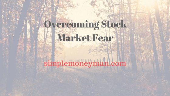 Overcoming Stock Market Fear simple money man
