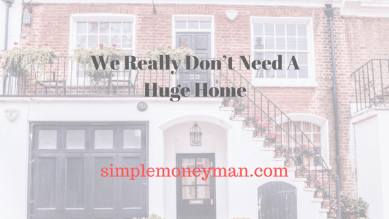 We Really Don't Need A Huge Home simple money man