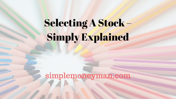 Selecting A Stock – Simply Explained simple money man