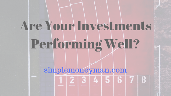 Are Your Investments Performing Well simple money man