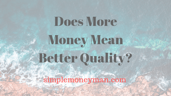 Does More Money Mean Better Quality simple money man