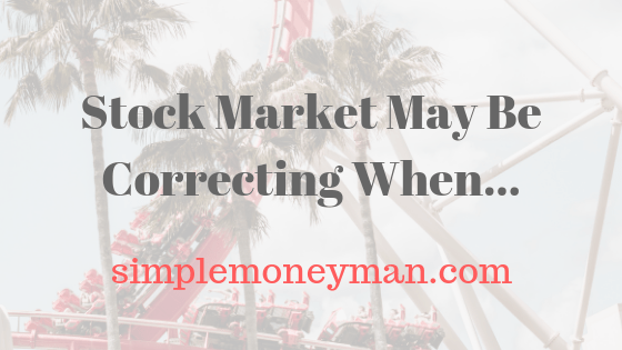Stock Market May Be Correcting When….. simple money man