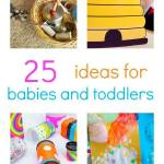 25 Easy Activities Just For Your 0-2 year old (really!)