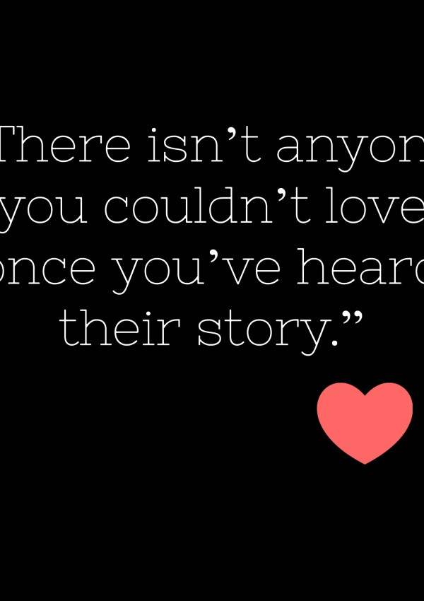 There isn't anyone you couldn't love…