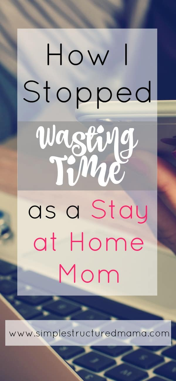 How I Stopped Wasting Time as a Stay at Home Mom | Simple