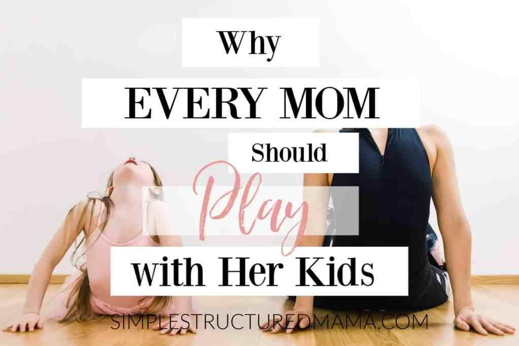 Why Every Mom Should Play With Her Kids