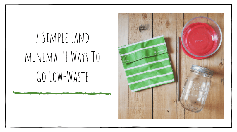 7 Simple {and minimal!} Ways To Go Low-Waste - Simplicity Mama