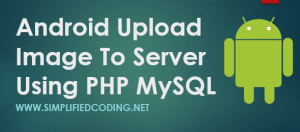 Android Upload Image Using PHP MySQL and Display Images in ListView