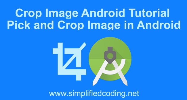 Crop Image Android Tutorial - Pick and Crop Image in Android