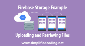 Firebase Storage Example – Uploading and Retrieving Files