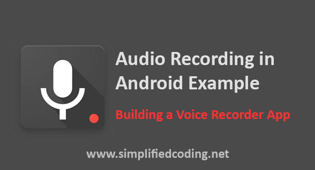 Audio Recording in Android Example : Building a Voice