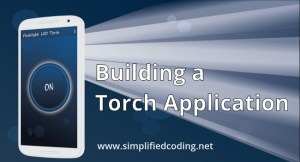 Turn on Flashlight Android – Building a Torch App