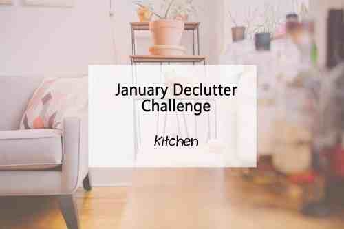 Simplify My Life - January Declutter kitchen challenge