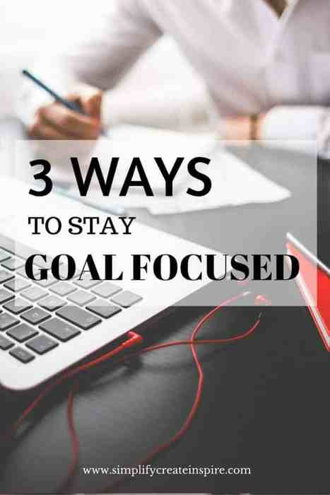 3 Ways to stay goal focused