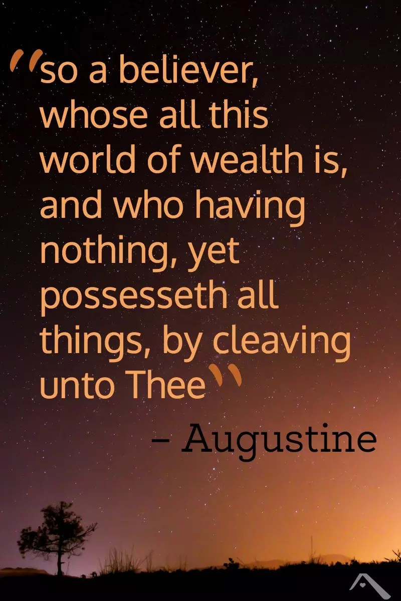 So a believer, whose all this world of wealth is, and who having nothing, yet possesseth all things, by cleaving unto Thee, whom all things serve