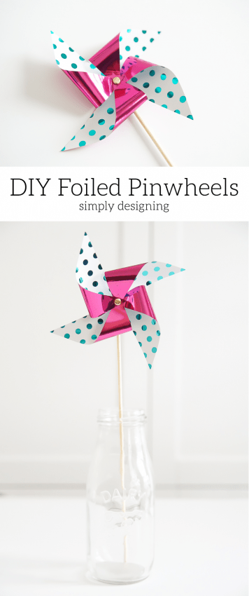 DIY Foiled Pinwheels - these are super cute and so simple to make your kids can do it - plus they are just adorable