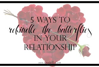 5 Ways to Rekindle the Butterflies in Your Relationship
