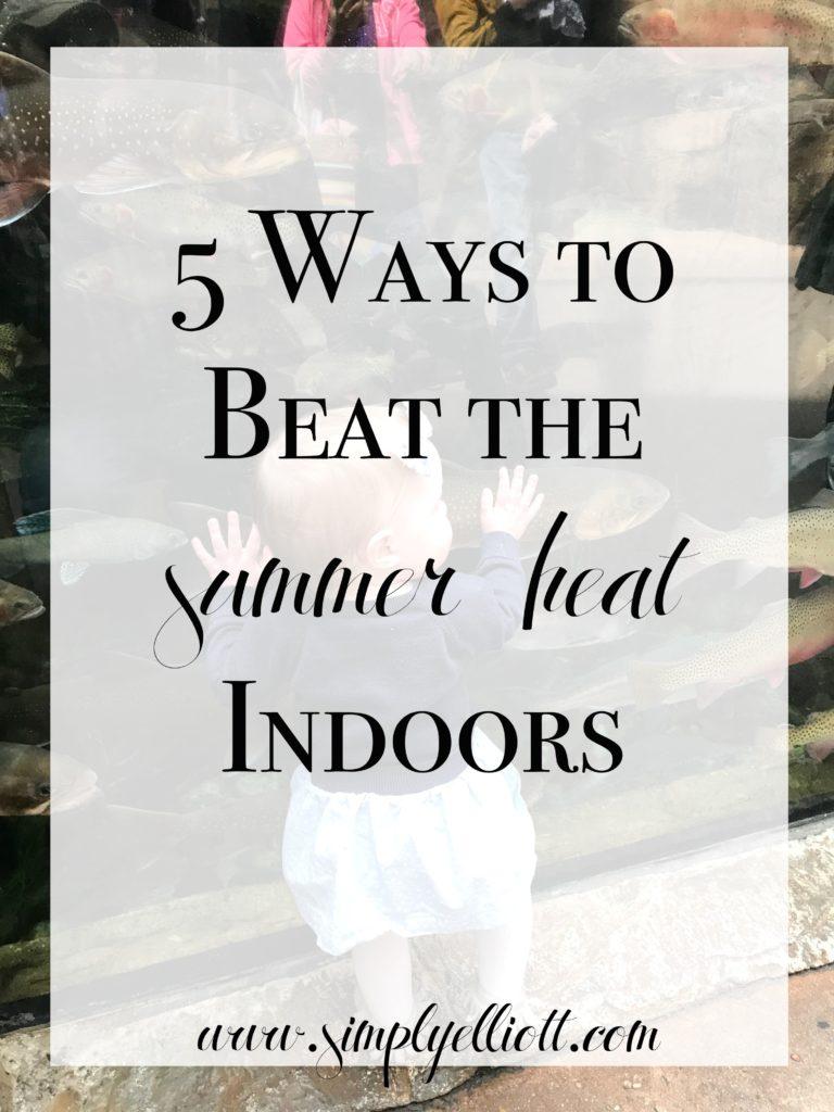 5 Ways To Beat The Summer Heat Indoors Simply Elliott