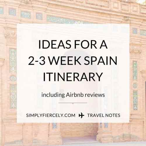 A flexible 2-3 week Spain itinerary including what to see, where to stay (actual Airbnb reviews), how to get around + other handy tips!