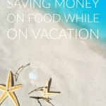 Saving Money on Food While on Vacation