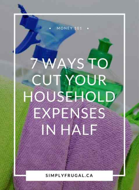 7 Ways to Cut Your Household Expenses in Half