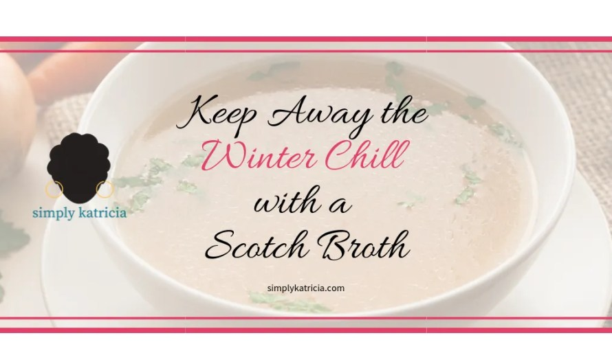 Keep Away the Winter Chill with a Scotch Broth