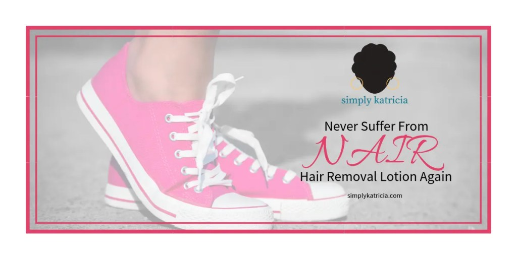 Never Suffer From Nair Hair Removal Lotion Again Simply Katricia