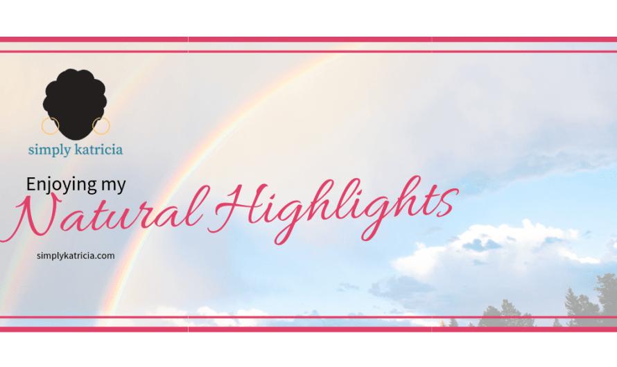 Simply Katricia – Enjoying my Natural Highlights