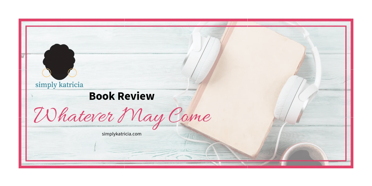 Book Review – Whatever May Come + Giveaway