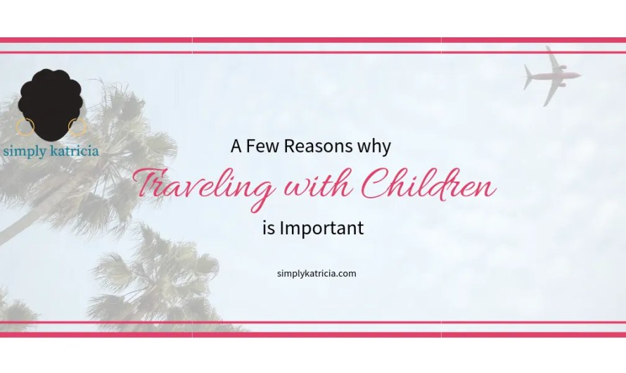 A Few Reasons why Traveling with Children is Important