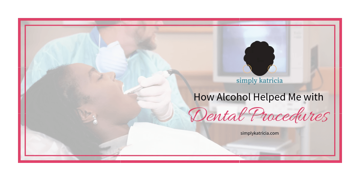 how alcohol helped me with dental procedures