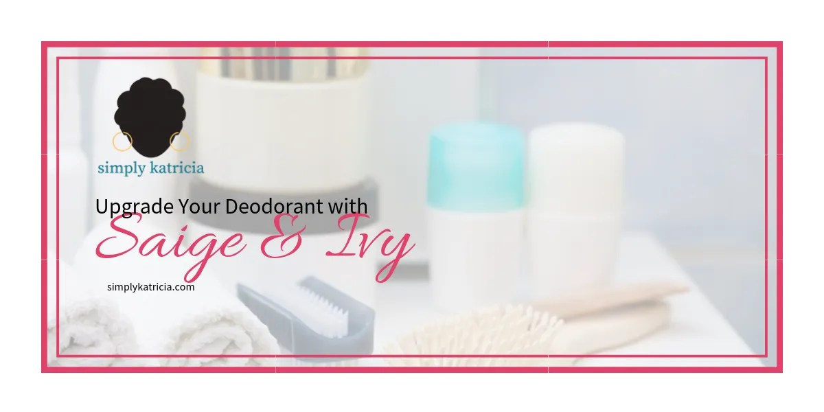 Upgrade Your Deodorant with Saige and Ivy