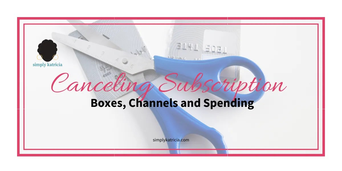Canceling Subscription Boxes, Channels and Spending