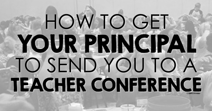 How To Get Your Principal To Send You To A Teacher Conference