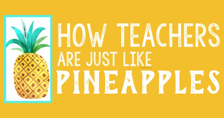 How teachers are just like pineapples.