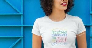 Teaching Kindergarten is Good for the Soul Shirt