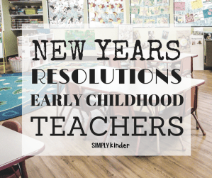 New Years Resolutions for Teachers, specifically early childhood teachers! A great read for preschool, kindergarten, and first grade teachers.