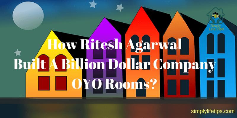 How Ritesh Agarwal Built A Billion Dollar Company OYO Rooms