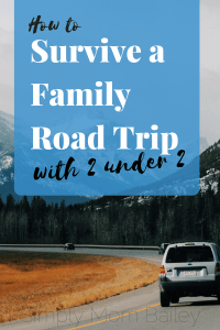 How to Survive a Family Road trip with 2 under 2 - Toddler and Baby Road Trip Survival