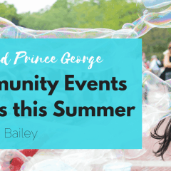6 Community Events In & Around Prince George with Kids