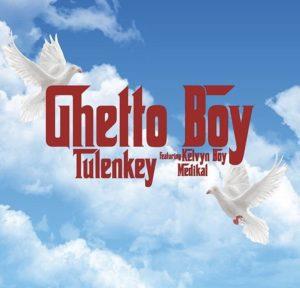 Tulenkey ft Kelvyn boy & Medikal - Ghetto boy