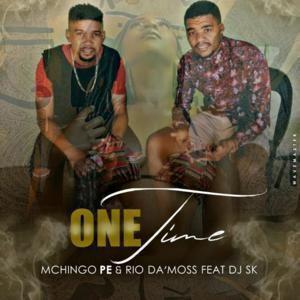 Mchingo PE & Rio Da'Moss ft DJ SK – One Time