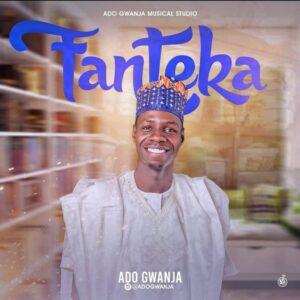 Ado Gwanja – Fanteka