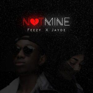 Feezy x Jayde – Not Mine