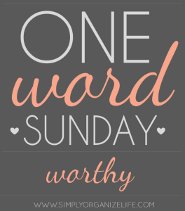 One-Word-Sunday-Worthy-Simply-Organize-Life-Main