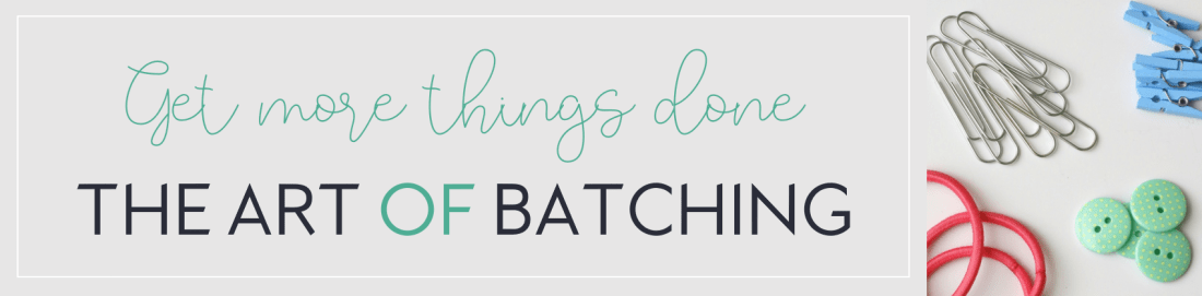BATCHING FOR PRODUCTIVITY - SIMPLY ORGANIZE LIFE