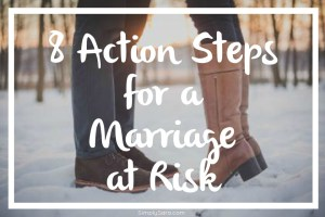 8 Action Steps for a Marriage at Risk