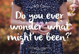 Do You Ever Wonder 'What Might've Been?'
